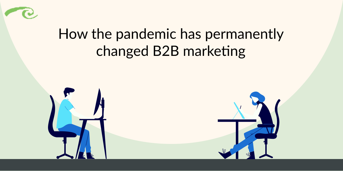 Some Pandemic-Caused Changes in B2B Marketing will Persist