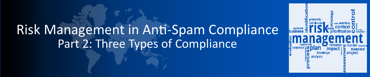 Applying Risk Management to Anti-Spam Compliance: Part 2 – Three Types of Compliance