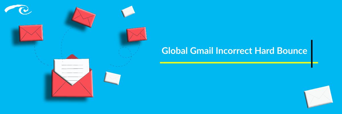 Global Gmail Incorrect Hard Bounce