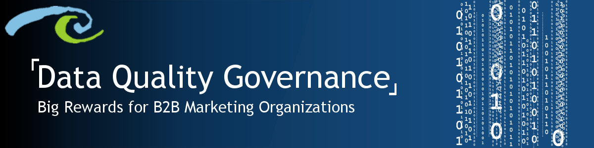 Data Quality Governance (DQG) Reaps Big Rewards for B2B Marketing Organizations
