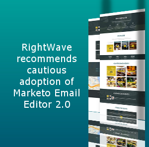 RightWave recommends cautious adoption of Marketo Email Editor 2.0
