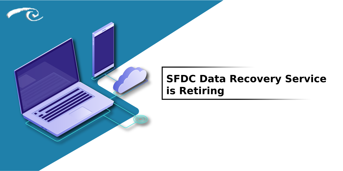 SFDC Data Recovery Service is Retiring on July 31, 2020