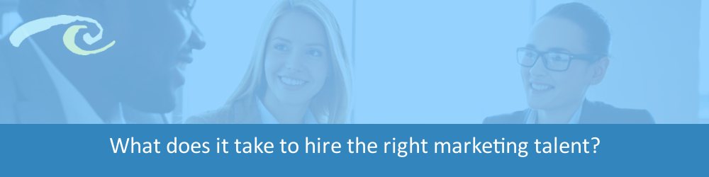 What does it take to hire the right Marketing Talent?
