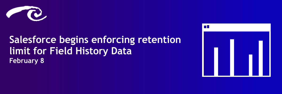 URGENT: Salesforce begins enforcing retention limit for Field History Data February 8