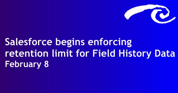 URGENT: Salesforce begins enforcing retention limit for Field